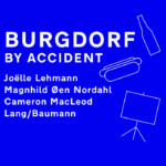 Flyer: Burgdorf by Accident @ Grand Palais, Bern, 2016